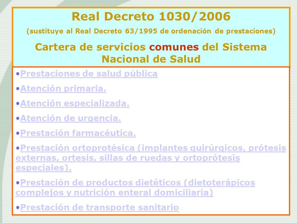 Real Decreto 1030/2006 (sustituye al Real Decreto 63/1995 de ordenación de prestaciones) Cartera de servicios comunes del Sistema Nacional de Salud.