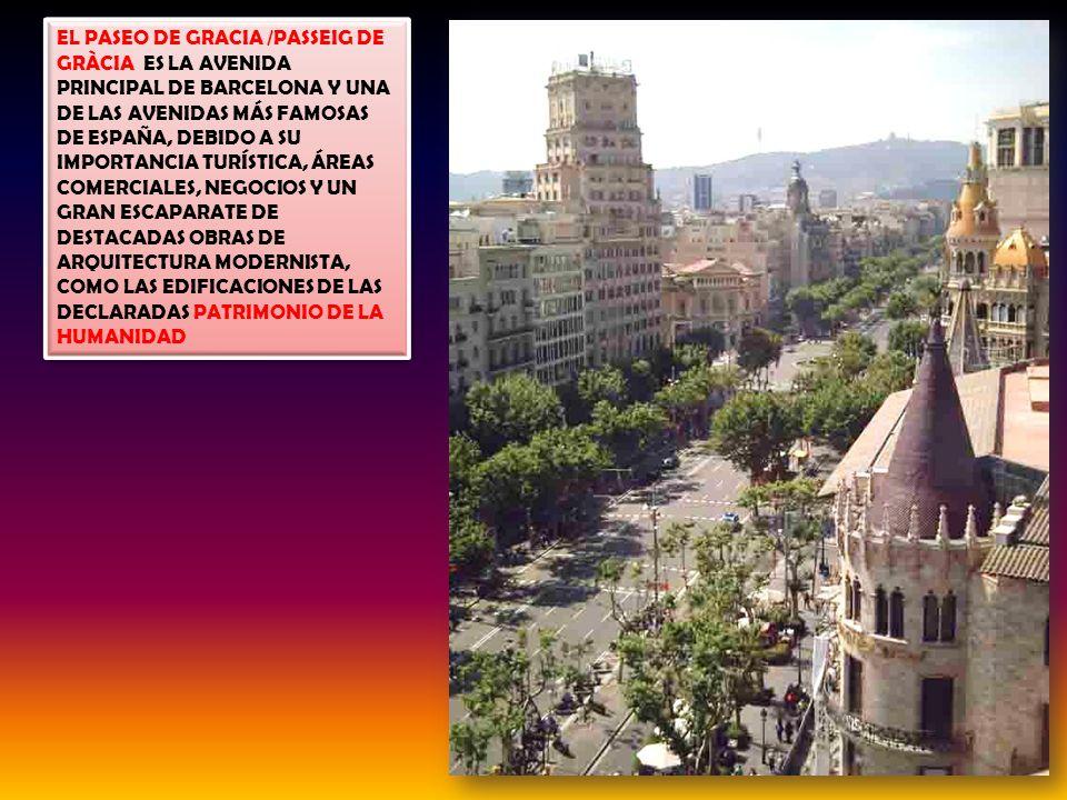 EL PASEO DE GRACIA /PASSEIG DE GRÀCIA ES LA AVENIDA PRINCIPAL DE BARCELONA Y UNA DE LAS AVENIDAS MÁS FAMOSAS DE ESPAÑA, DEBIDO A SU IMPORTANCIA TURÍSTICA, ÁREAS COMERCIALES, NEGOCIOS Y UN GRAN ESCAPARATE DE DESTACADAS OBRAS DE ARQUITECTURA MODERNISTA, COMO LAS EDIFICACIONES DE LAS DECLARADAS PATRIMONIO DE LA HUMANIDAD