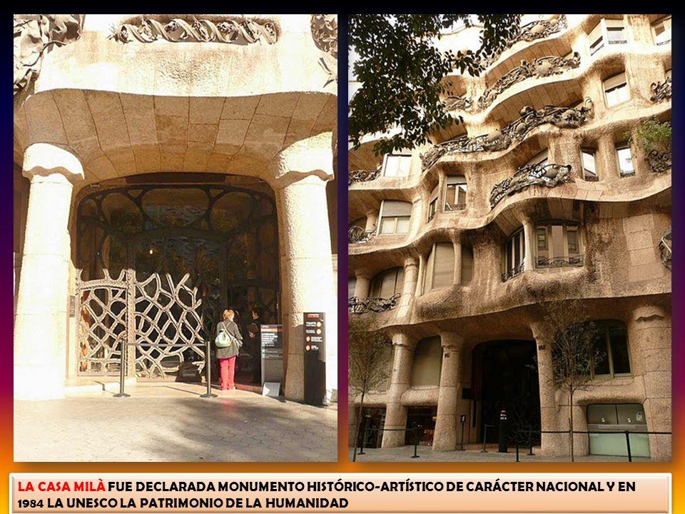 LA CASA MILÀ FUE DECLARADA MONUMENTO HISTÓRICO-ARTÍSTICO DE CARÁCTER NACIONAL Y EN 1984 LA UNESCO LA PATRIMONIO DE LA HUMANIDAD