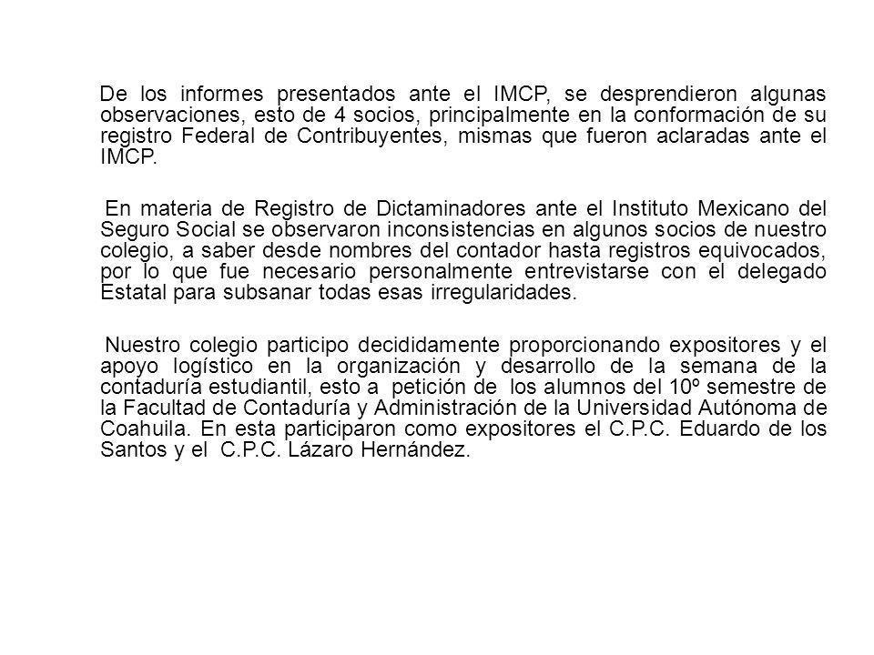 De los informes presentados ante el IMCP, se desprendieron algunas observaciones, esto de 4 socios, principalmente en la conformación de su registro Federal de Contribuyentes, mismas que fueron aclaradas ante el IMCP.