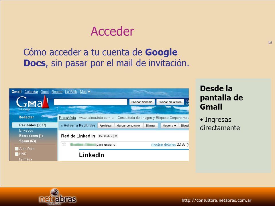 Acceder Cómo acceder a tu cuenta de Google Docs, sin pasar por el mail de invitación. Desde la pantalla de Gmail.
