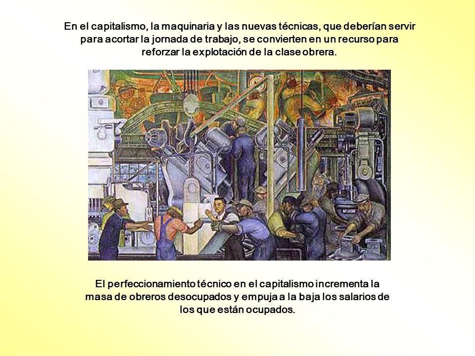 En el capitalismo, la maquinaria y las nuevas técnicas, que deberían servir para acortar la jornada de trabajo, se convierten en un recurso para reforzar la explotación de la clase obrera.