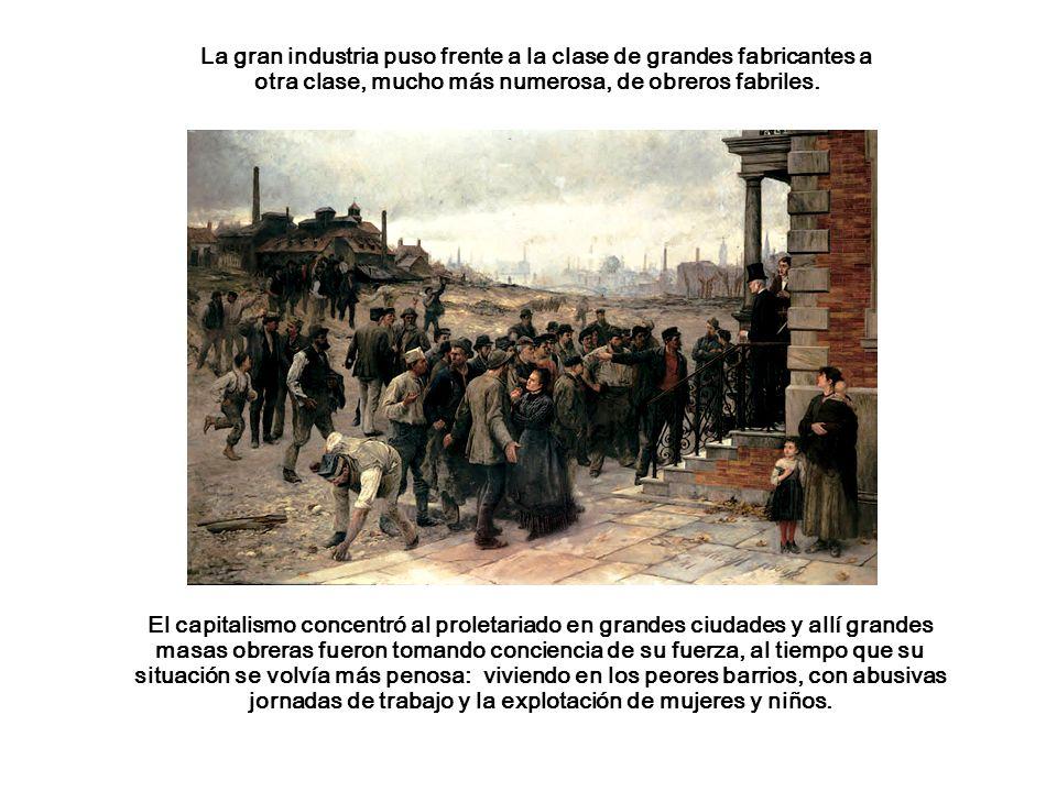La gran industria puso frente a la clase de grandes fabricantes a otra clase, mucho más numerosa, de obreros fabriles.