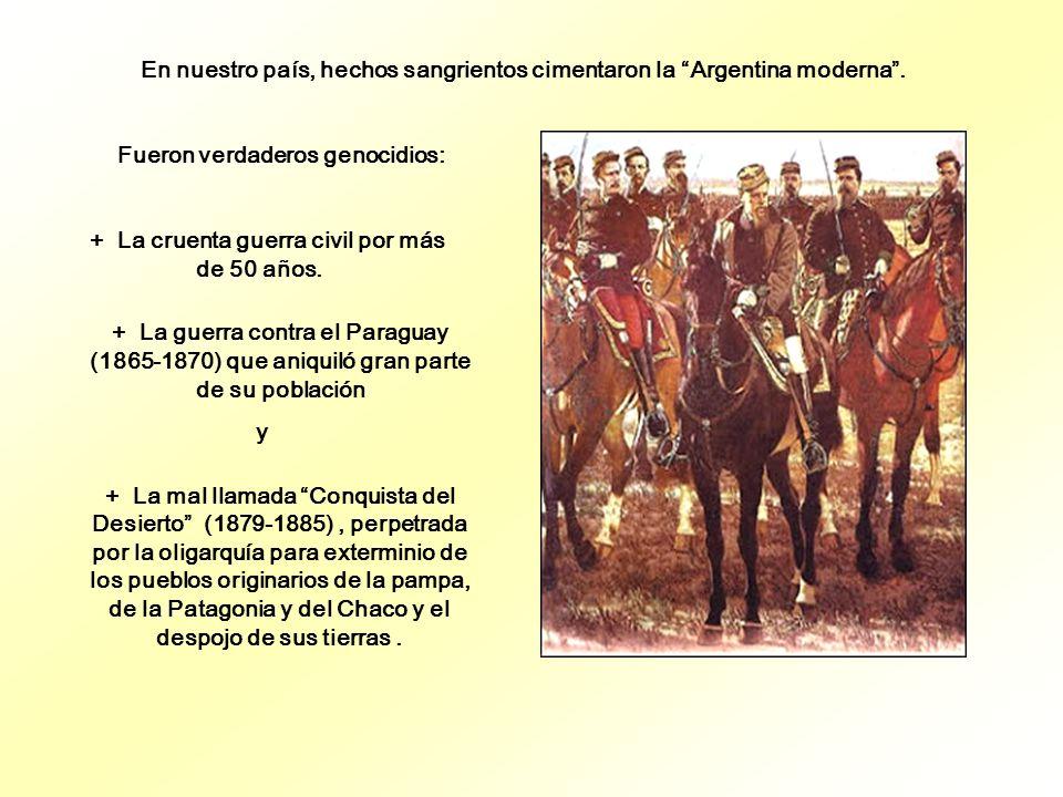 En nuestro país, hechos sangrientos cimentaron la Argentina moderna .