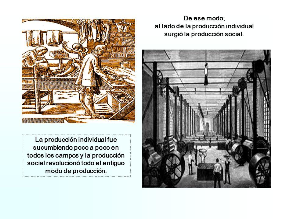De ese modo, al lado de la producción individual surgió la producción social.