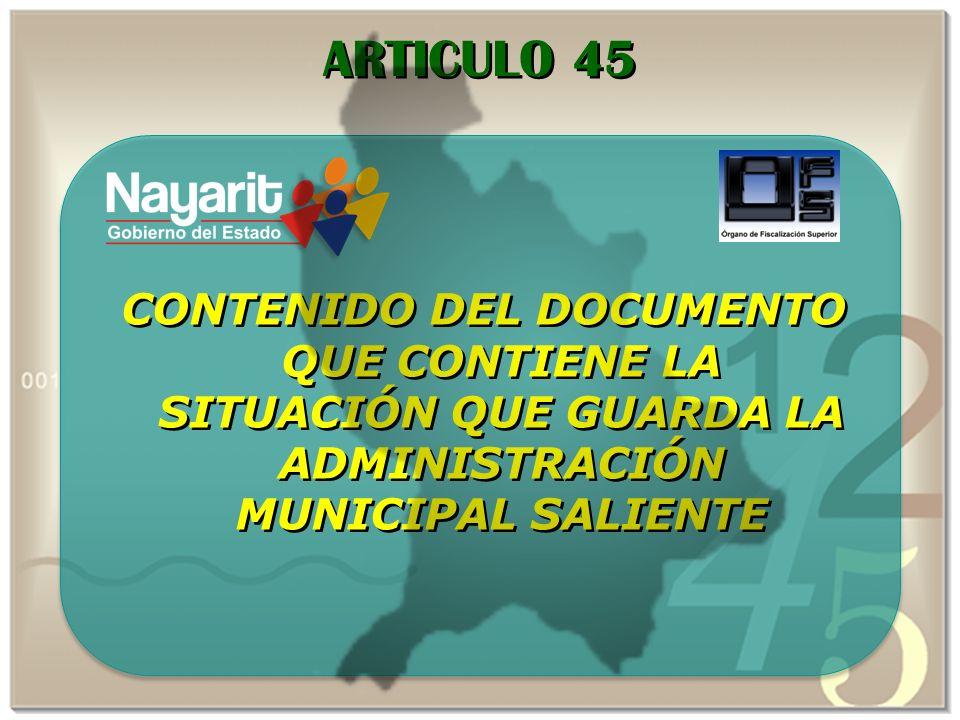 ARTICULO 45 CONTENIDO DEL DOCUMENTO QUE CONTIENE LA SITUACIÓN QUE GUARDA LA ADMINISTRACIÓN MUNICIPAL SALIENTE.