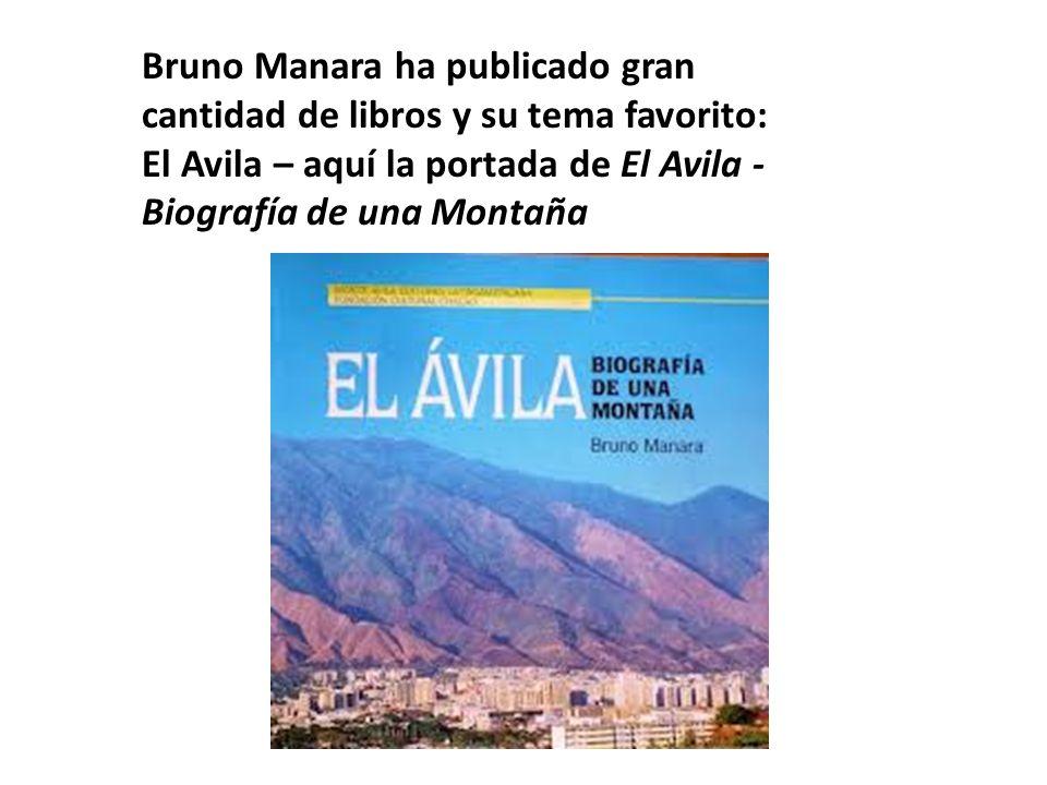 Bruno Manara ha publicado gran cantidad de libros y su tema favorito: El Avila – aquí la portada de El Avila -Biografía de una Montaña