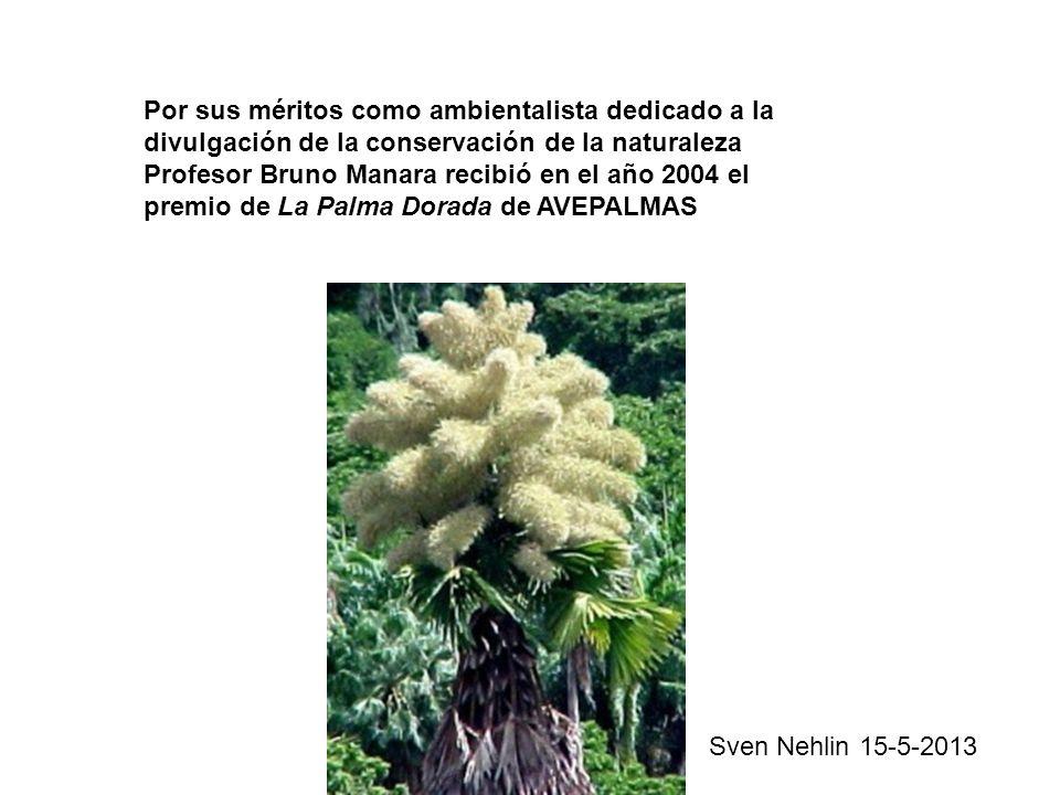 Por sus méritos como ambientalista dedicado a la divulgación de la conservación de la naturaleza Profesor Bruno Manara recibió en el año 2004 el