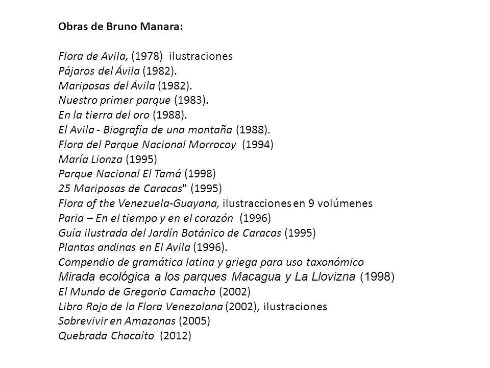 Obras de Bruno Manara: Flora de Avila, (1978) ilustraciones. Pájaros del Ávila (1982). Mariposas del Ávila (1982).