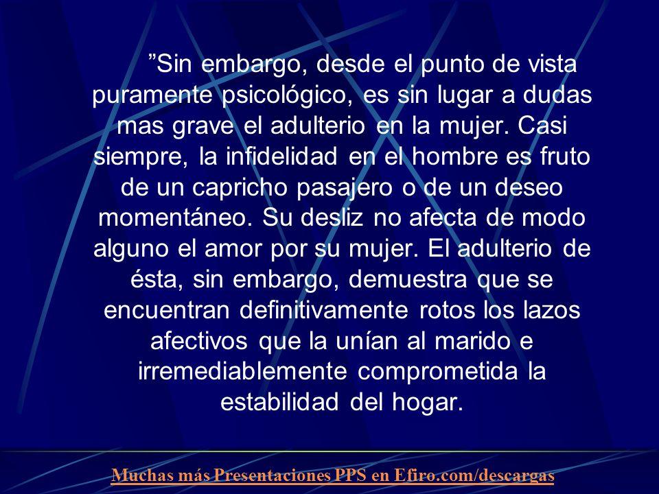 Sin embargo, desde el punto de vista puramente psicológico, es sin lugar a dudas mas grave el adulterio en la mujer.