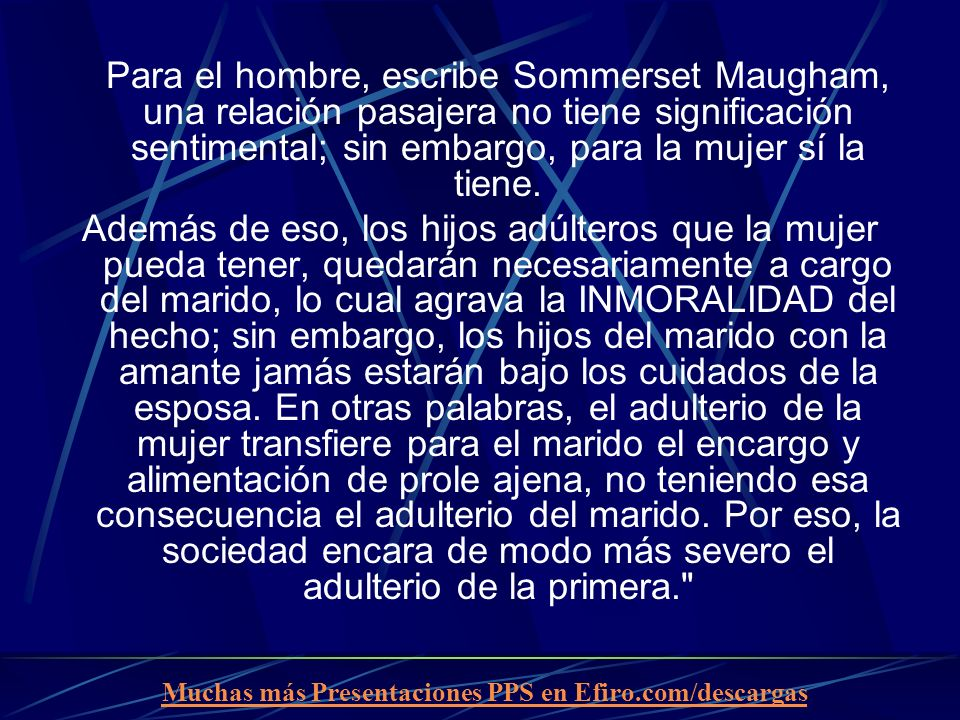 Para el hombre, escribe Sommerset Maugham, una relación pasajera no tiene significación sentimental; sin embargo, para la mujer sí la tiene.