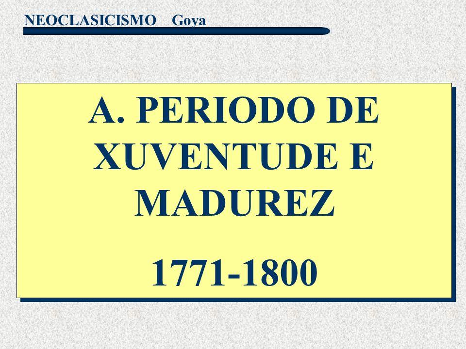 A. PERIODO DE XUVENTUDE E MADUREZ