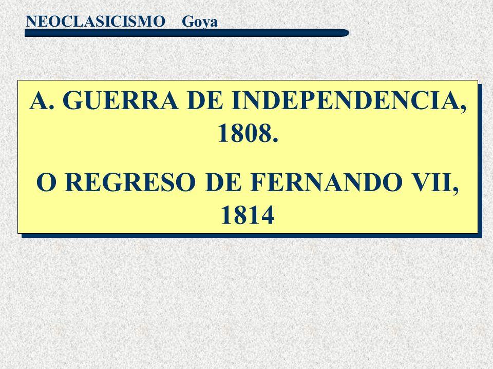 A. GUERRA DE INDEPENDENCIA, 1808. O REGRESO DE FERNANDO VII, 1814