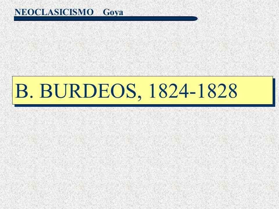 Goya B. BURDEOS, 1824-1828