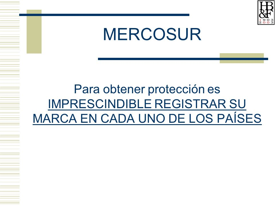 MERCOSUR Para obtener protección es IMPRESCINDIBLE REGISTRAR SU MARCA EN CADA UNO DE LOS PAÍSES
