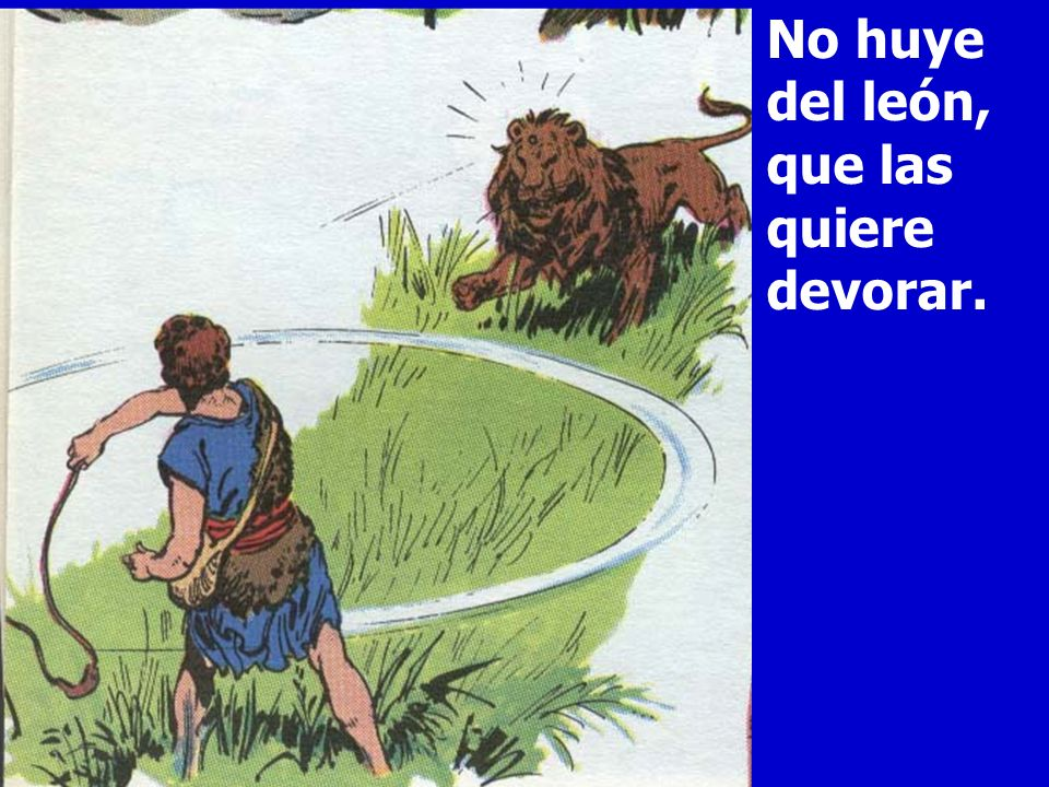No huye del león, que las quiere devorar.