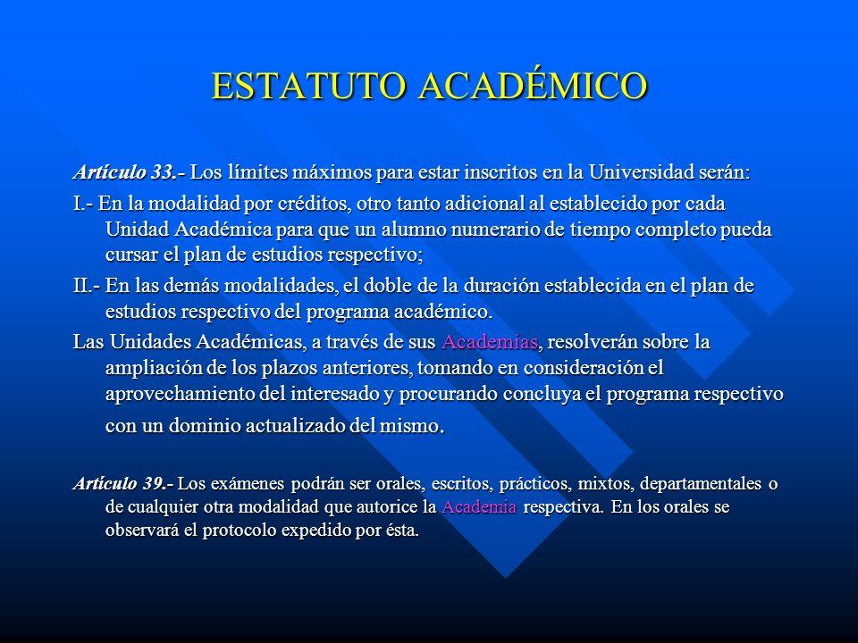 ESTATUTO ACADÉMICO Artículo 33.- Los límites máximos para estar inscritos en la Universidad serán: