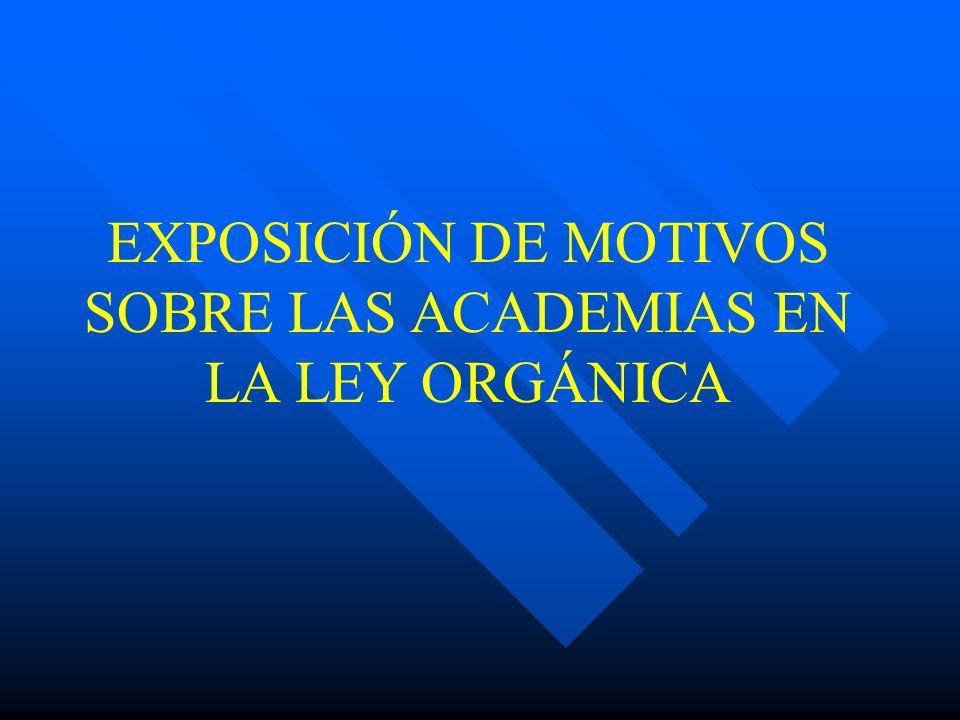 EXPOSICIÓN DE MOTIVOS SOBRE LAS ACADEMIAS EN LA LEY ORGÁNICA