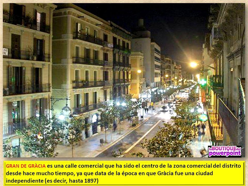 GRAN DE GRÀCIA es una calle comercial que ha sido el centro de la zona comercial del distrito desde hace mucho tiempo, ya que data de la época en que Gràcia fue una ciudad independiente (es decir, hasta 1897)