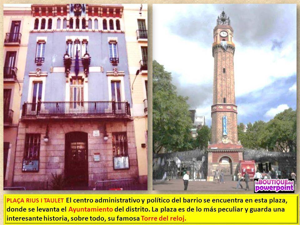PLAÇA RIUS I TAULET El centro administrativo y político del barrio se encuentra en esta plaza, donde se levanta el Ayuntamiento del distrito.