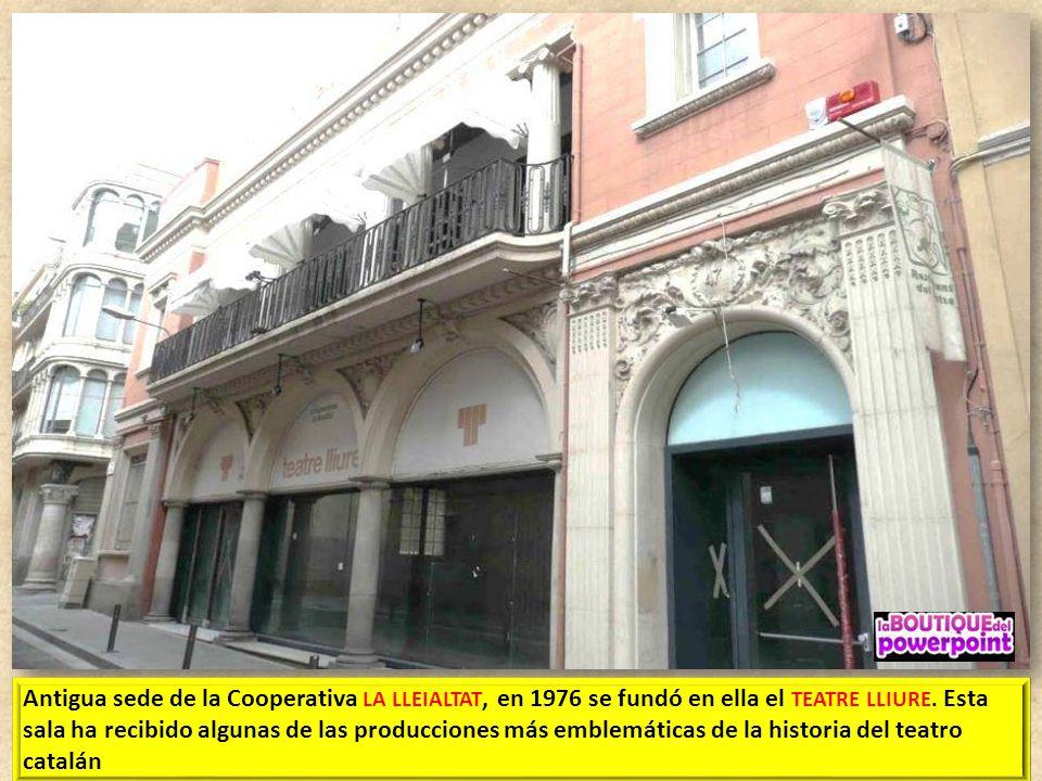 Antigua sede de la Cooperativa LA LLEIALTAT, en 1976 se fundó en ella el TEATRE LLIURE.