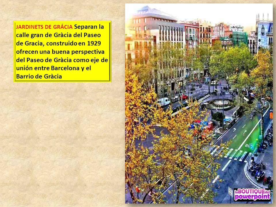 JARDINETS DE GRÁCIA Separan la calle gran de Gràcia del Paseo de Gracia, construido en 1929 ofrecen una buena perspectiva del Paseo de Gràcia como eje de unión entre Barcelona y el Barrio de Gràcia