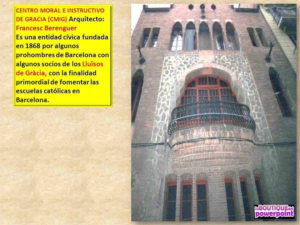 CENTRO MORAL E INSTRUCTIVO DE GRACIA (CMIG) Arquitecto: Francesc Berenguer