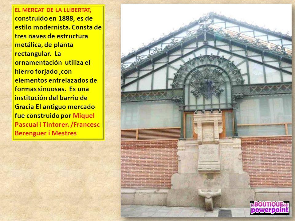 EL MERCAT DE LA LLIBERTAT, construido en 1888, es de estilo modernista