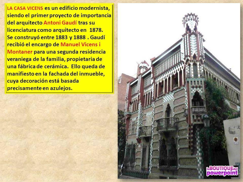LA CASA VICENS es un edificio modernista, siendo el primer proyecto de importancia del arquitecto Antoni Gaudí tras su licenciatura como arquitecto en 1878.
