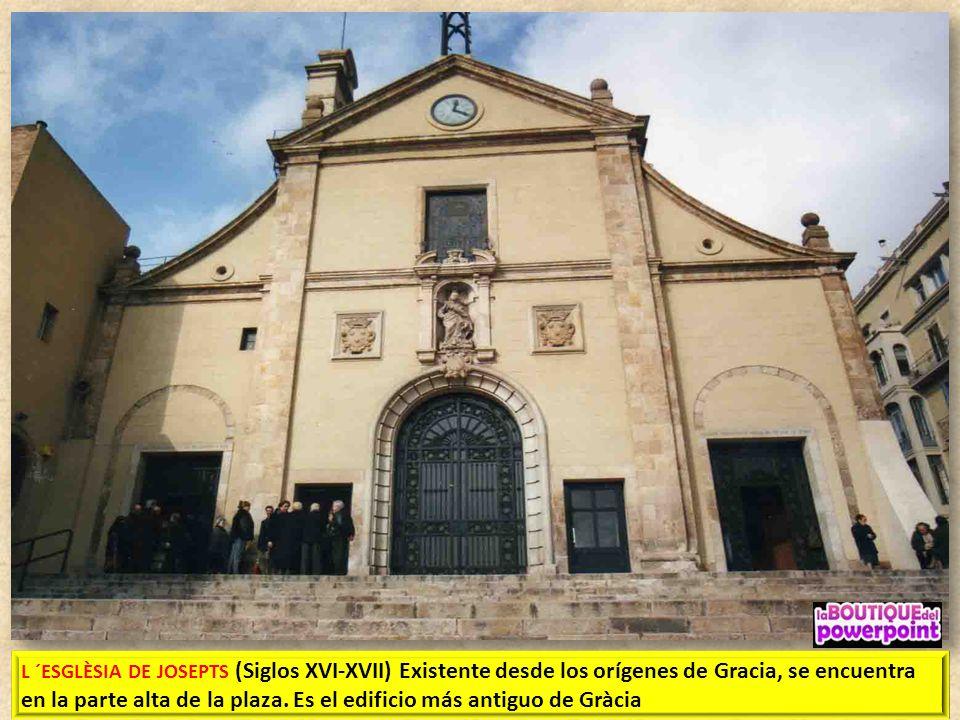 L ´ESGLÈSIA DE JOSEPTS (Siglos XVI-XVII) Existente desde los orígenes de Gracia, se encuentra en la parte alta de la plaza.