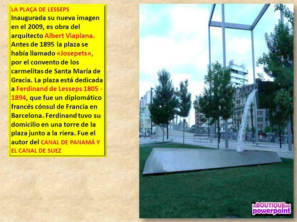 LA PLAÇA DE LESSEPS Inaugurada su nueva imagen en el 2009, es obra del arquitecto Albert Viaplana.