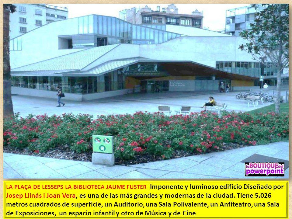 LA PLAÇA DE LESSEPS LA BIBLIOTECA JAUME FUSTER Imponente y luminoso edificio Diseñado por Josep Llinás i Joan Vera, es una de las más grandes y modernas de la ciudad.