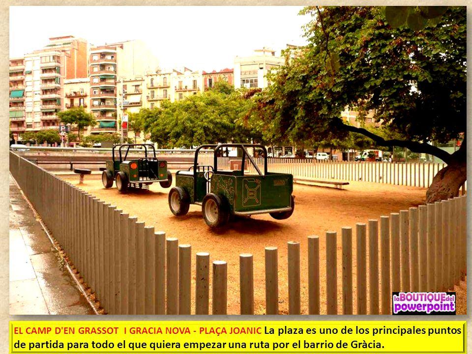 EL CAMP D EN GRASSOT I GRACIA NOVA - PLAÇA JOANIC La plaza es uno de los principales puntos de partida para todo el que quiera empezar una ruta por el barrio de Gràcia.