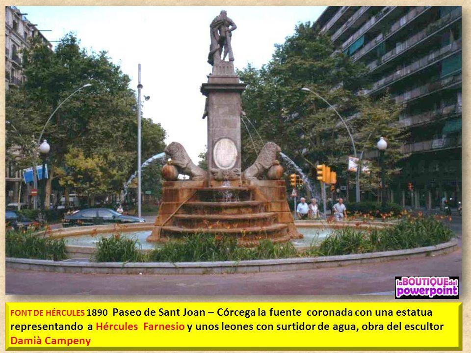 FONT DE HÉRCULES 1890 Paseo de Sant Joan – Córcega la fuente coronada con una estatua representando a Hércules Farnesio y unos leones con surtidor de agua, obra del escultor Damià Campeny