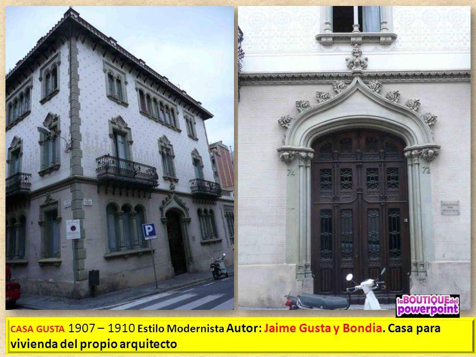 CASA GUSTA 1907 – 1910 Estilo Modernista Autor: Jaime Gusta y Bondia