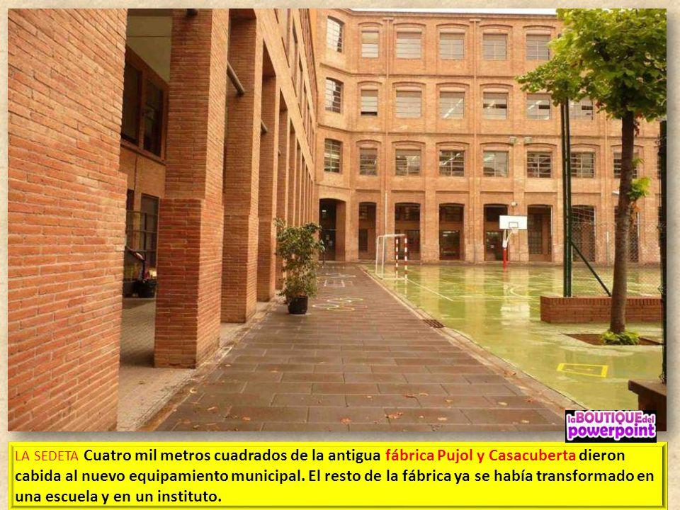 LA SEDETA Cuatro mil metros cuadrados de la antigua fábrica Pujol y Casacuberta dieron cabida al nuevo equipamiento municipal.