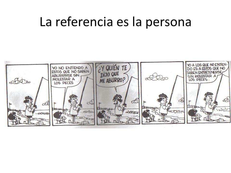 La referencia es la persona