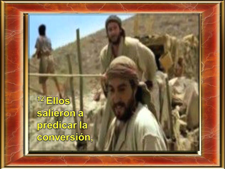 12 Ellos salieron a predicar la conversión,