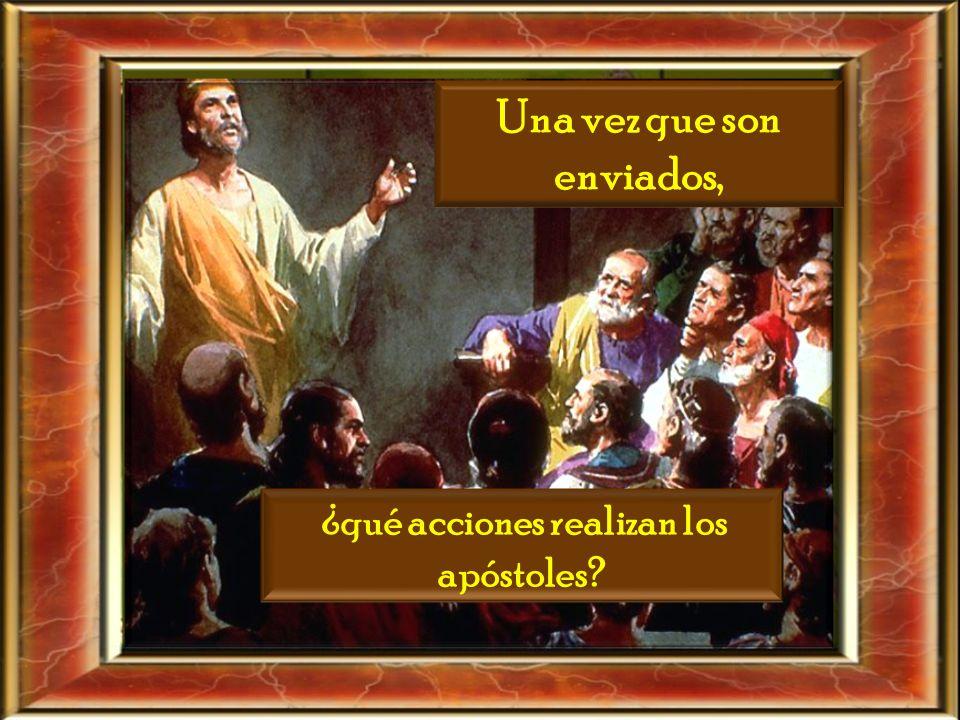 Una vez que son enviados, ¿qué acciones realizan los apóstoles