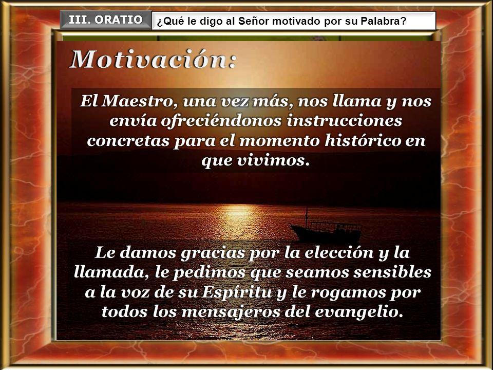 III. ORATIO ¿Qué le digo al Señor motivado por su Palabra Motivación: