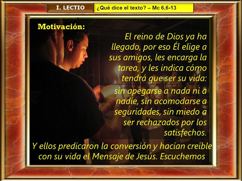 I. LECTIO ¿Qué dice el texto – Mc 6,6-13. Motivación: