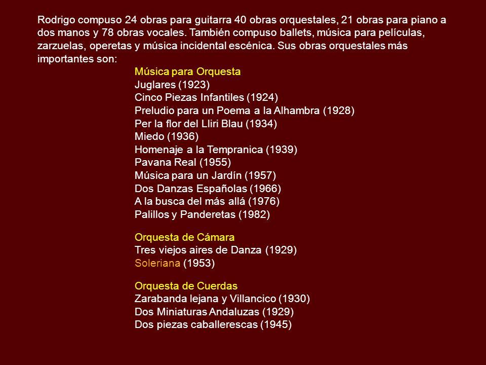 Rodrigo compuso 24 obras para guitarra 40 obras orquestales, 21 obras para piano a dos manos y 78 obras vocales. También compuso ballets, música para películas, zarzuelas, operetas y música incidental escénica. Sus obras orquestales más importantes son: