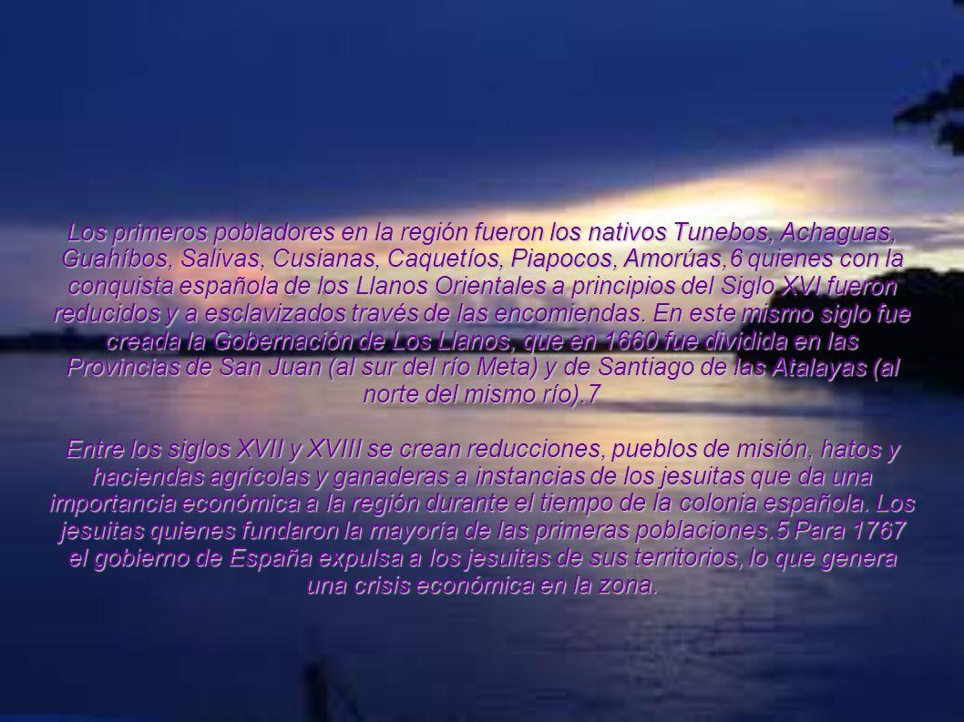 Los primeros pobladores en la región fueron los nativos Tunebos, Achaguas, Guahíbos, Salivas, Cusianas, Caquetíos, Piapocos, Amorúas,6 quienes con la conquista española de los Llanos Orientales a principios del Siglo XVI fueron reducidos y a esclavizados través de las encomiendas. En este mismo siglo fue creada la Gobernación de Los Llanos, que en 1660 fue dividida en las Provincias de San Juan (al sur del río Meta) y de Santiago de las Atalayas (al norte del mismo río).7