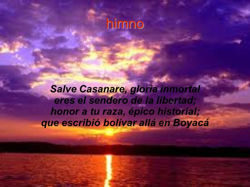 himno Salve Casanare, gloria inmortal eres el sendero de la libertad;