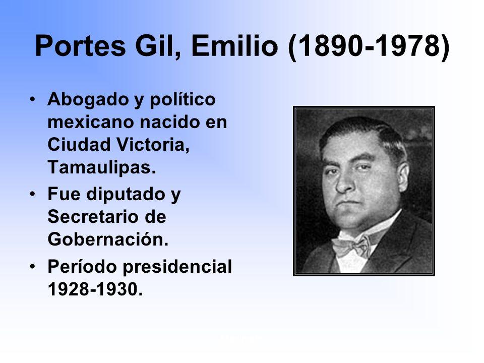 Portes Gil, Emilio (1890-1978) Abogado y político mexicano nacido en Ciudad Victoria, Tamaulipas. Fue diputado y Secretario de Gobernación.
