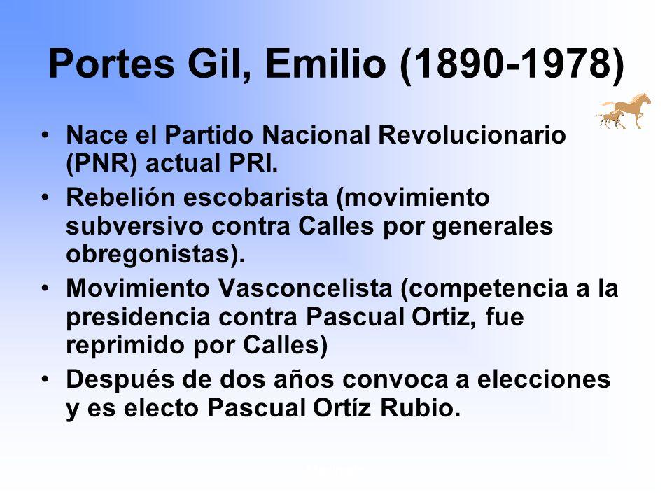 Portes Gil, Emilio (1890-1978) Nace el Partido Nacional Revolucionario (PNR) actual PRI.