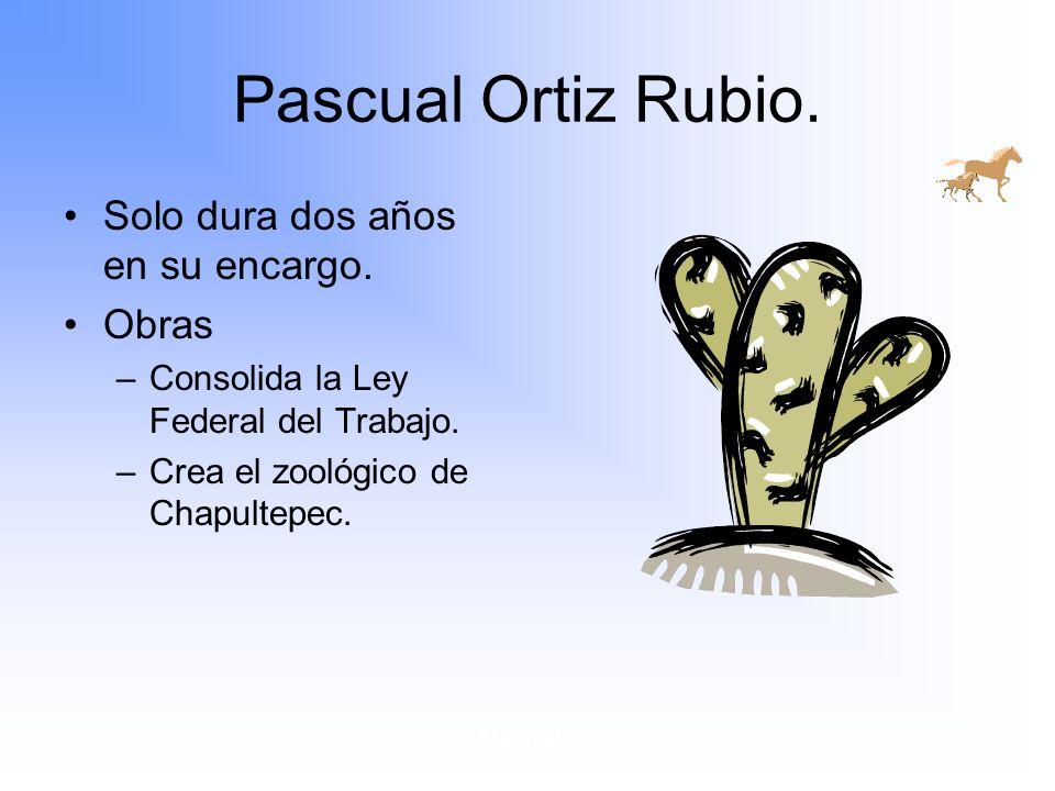 Pascual Ortiz Rubio. Solo dura dos años en su encargo. Obras