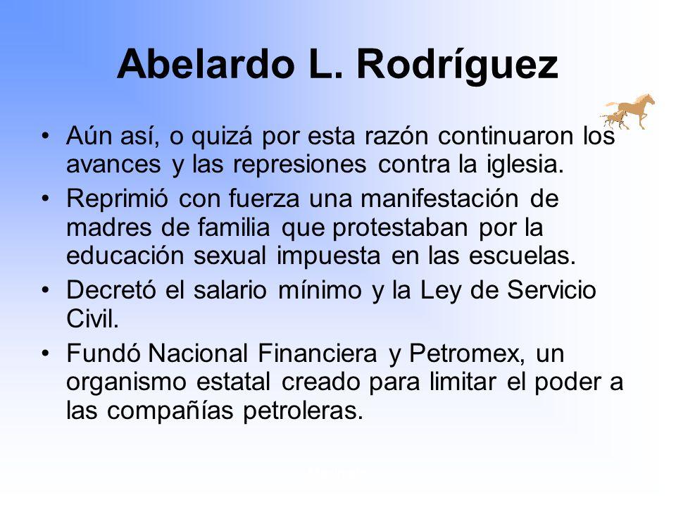 Abelardo L. Rodríguez Aún así, o quizá por esta razón continuaron los avances y las represiones contra la iglesia.
