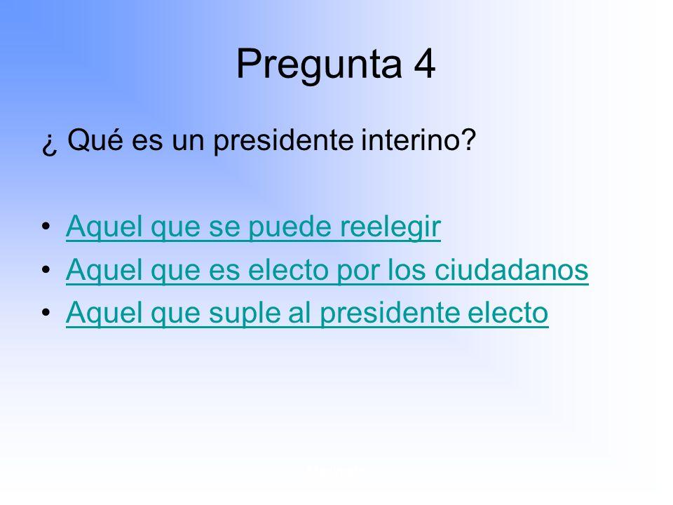 Pregunta 4 ¿ Qué es un presidente interino
