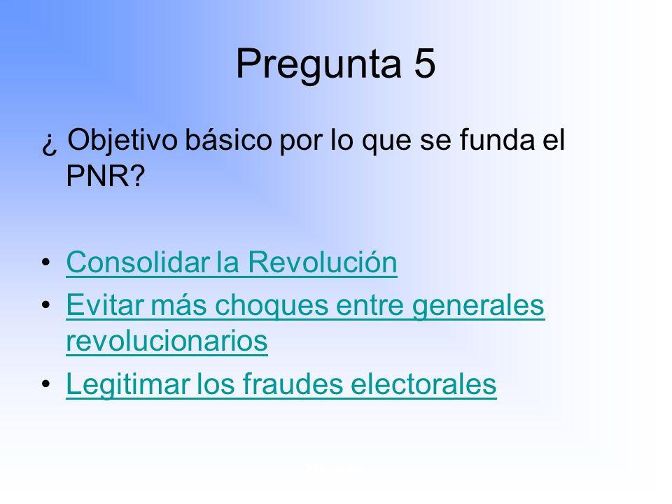 Pregunta 5 ¿ Objetivo básico por lo que se funda el PNR